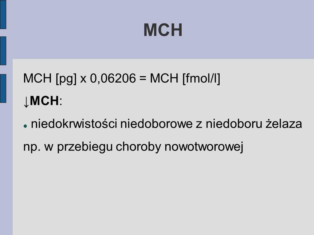 MCH MCH [pg] x 0,06206 = MCH [fmol/l] ↓MCH:
